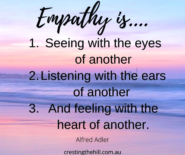 """""""Empathy is seeing with the eyes of another, listening with the ears of another, and feeling with the heart of another."""" - Alfred Adler"""