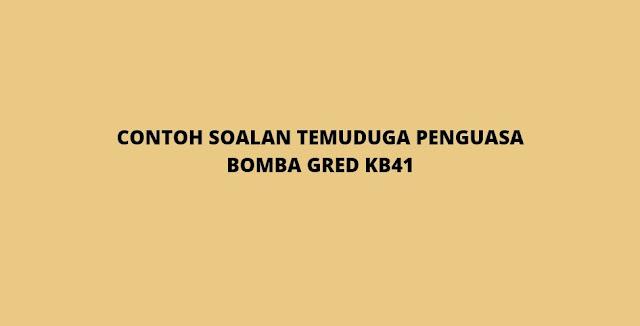 Contoh Soalan Temuduga Penguasa Bomba Gred KB41 (2021)