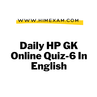 Daily HP GK Online Quiz-6 In English