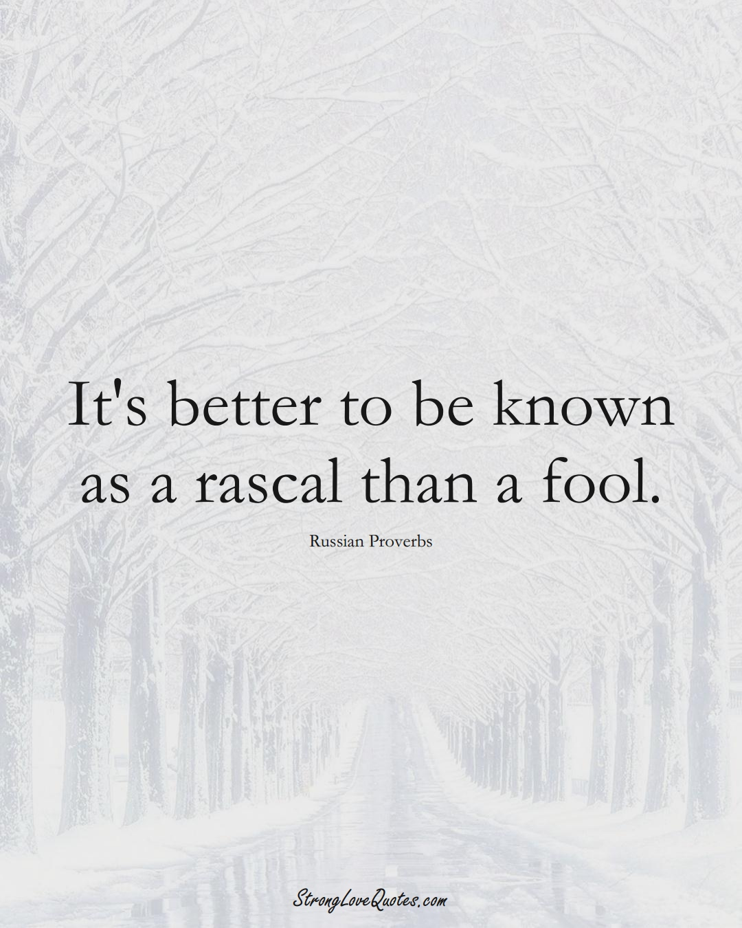It's better to be known as a rascal than a fool. (Russian Sayings);  #AsianSayings