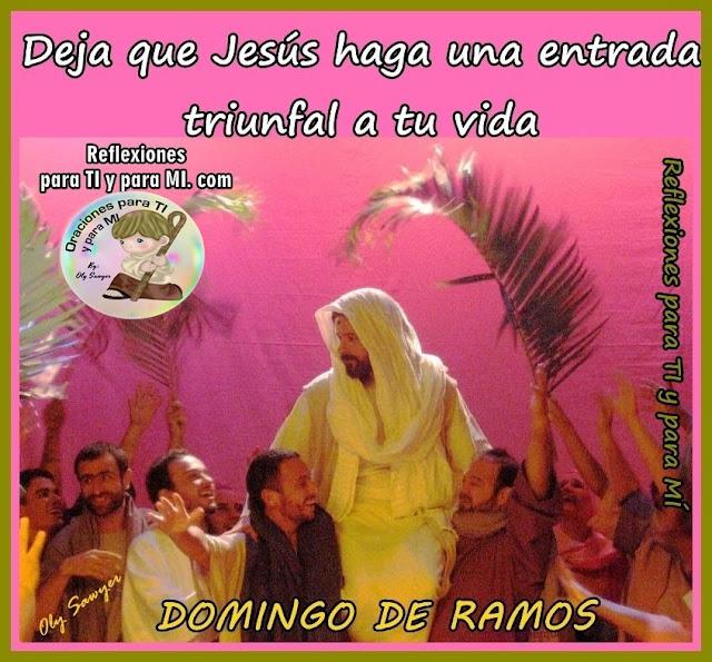 Deja que Jesús haga  una entrada triunfal a tu vida !  DOMINGO DE RAMOS
