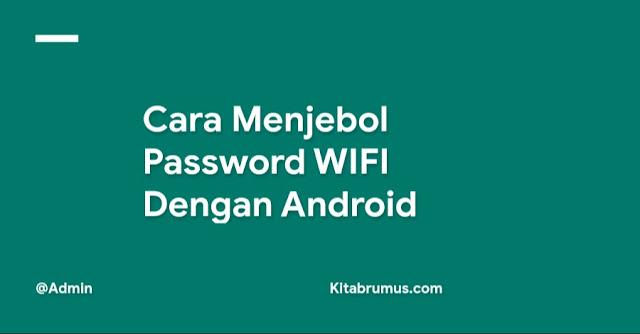 Cara Menjebol Password WIFI Dengan Android
