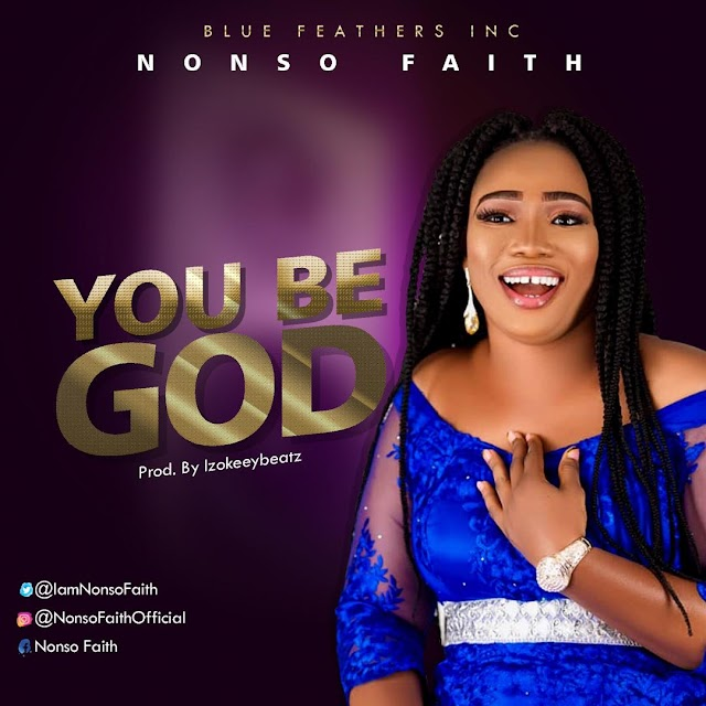 "NEW MUSIC: Nonso Faith - ""You Be God"" (Prod. By Izokeeybeatz) || @IamNonsoFaith"
