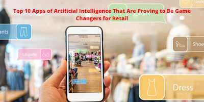 Top 10 Applications of Artificial Intelligence That Are Proving to Be Game Changers for Retail