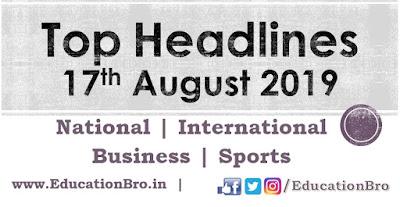 Top Headlines 17th August 2019: EducationBro
