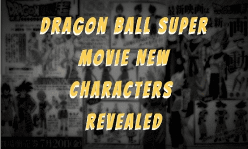 Dragon Ball Super movie new characters revealed