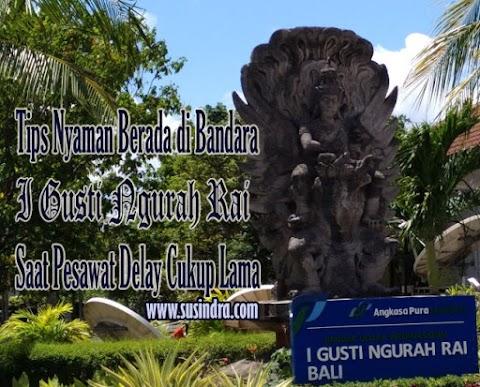 Tips Nyaman Berada di Bandara I Gusti Ngurah Rai Saat Pesawat Delay Cukup Lama