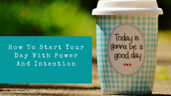 HHow to start your day with power and intention