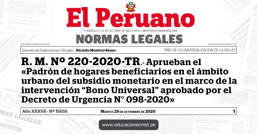 R. M. Nº 220-2020-TR.- Aprueban el «Padrón de hogares beneficiarios en el ámbito urbano del subsidio monetario en el marco de la intervención «Bono Universal» aprobado por el Decreto de Urgencia N° 098-2020»