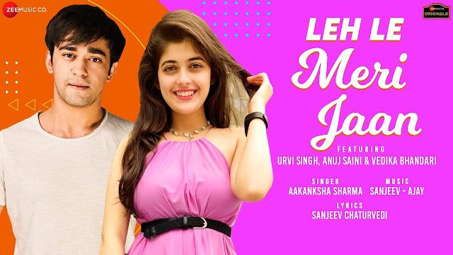 Song  :  Leh Le Meri Jaan Song Lyrics Singer  :  Aakanksha Sharma Lyrics  :  Sanjeev Chaturvedi  Music  :  Sanjeev - Ajay Director  :  Anshul Kumar Sharma