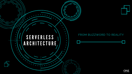 Serverless architecture- From buzzword to reality