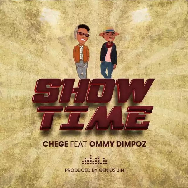 Chege ft Ommy dimpoz - Show time