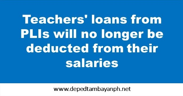 Teachers' loans from PLIs will no longer be deducted from their salaries