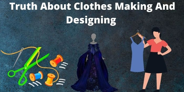 The Real Truth About Clothes Making And Designing