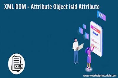 XML DOM   Attribute Object isId Attribute