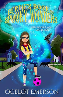 Bertie's Book of Spooky Wonders, a middle grade fantasy adventure story by Ocelot Emerson