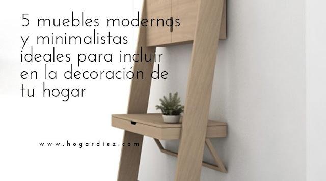 5 muebles modernos y minimalistas ideales para incluir en la decoración de tu hogar