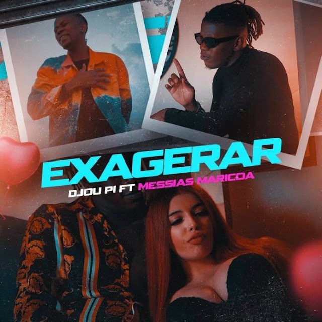 Djou Pi – Exagerar (feat. Messias Maricoa)