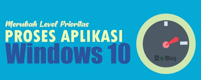 Cara Merubah Level Prioritas Proses Aplikasi di Windows 10 Tahun 2020
