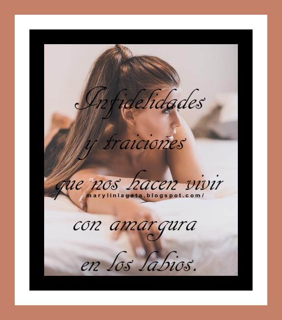 infidelidades y traiciones que nos hacen vivir con amargura en los labios…