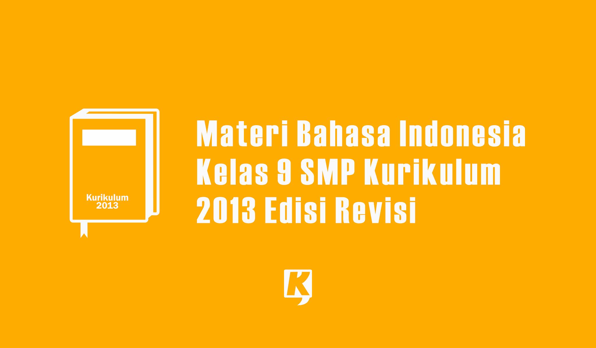 Materi Bahasa Indonesia Kelas 9 SMP MTS Kurikulum 2013 Semester Ganjil dan Genap
