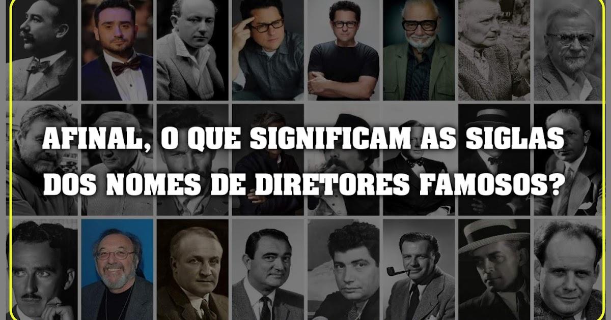 Tem Na Web - AFINAL, O QUE SIGNIFICAM AS SIGLAS DOS NOMES DE DIRETORES FAMOSOS?