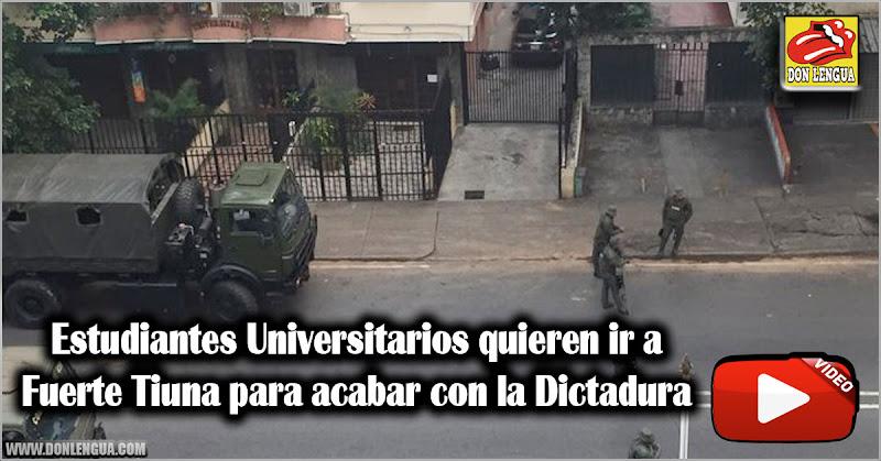 Estudiantes Universitarios quieren ir a Fuerte Tiuna para acabar con la Dictadura