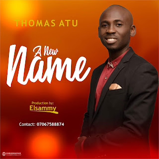 DOWNLOAD MP3: Thomas Atu - A New Name