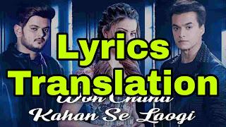 Woh Chaand Kahan Se Laogi Lyrics in English | With Translation | - Vishal Mishra