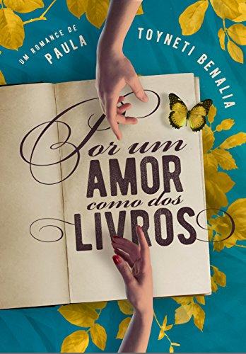 Por um amor como dos livros - Paula Toyneti Benalia