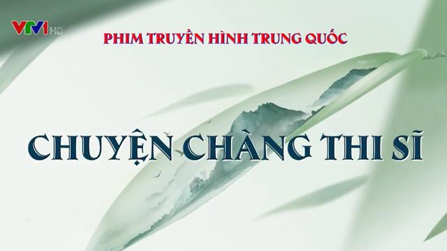 Chuyện Chàng Thi Sĩ – Trọn Bộ Tập Cuối (Phim Trung Quốc VTV1 Thuyết Minh) – Thanh Thanh Tử Khâm