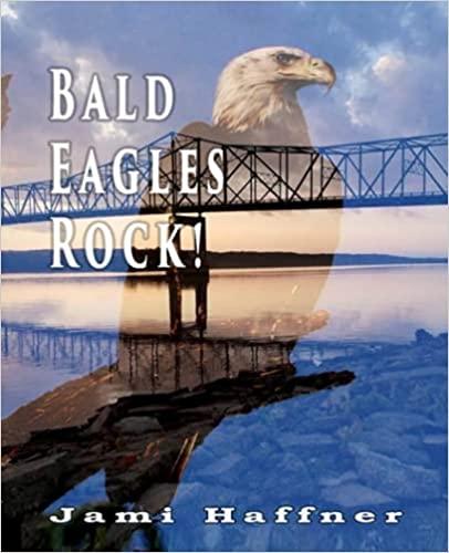 Bald Eagles Rock! By Jami Haffner