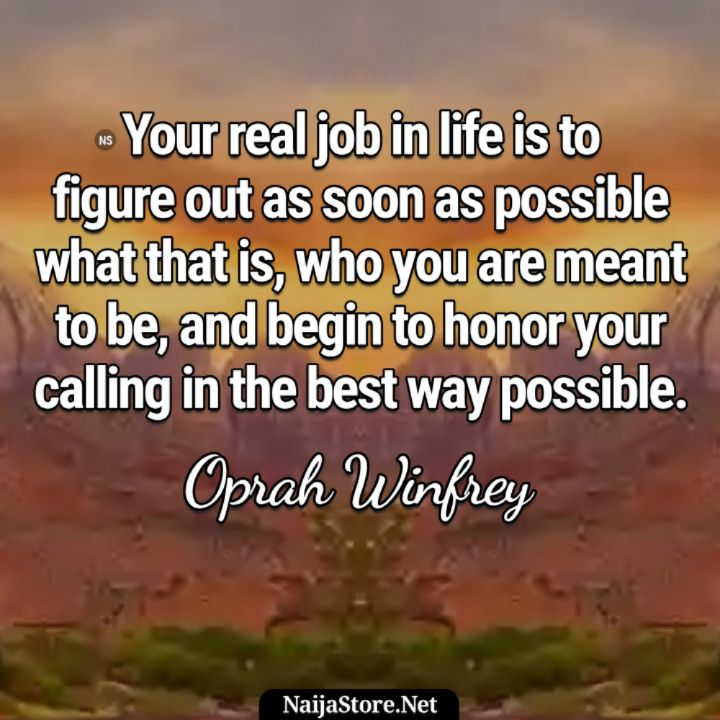 Oprah Winfrey's Quote: Your real job in life is to figure out as soon as possible what that is, who you are meant to be, and begin to honor your calling in the best way possible - Motivational Quotes