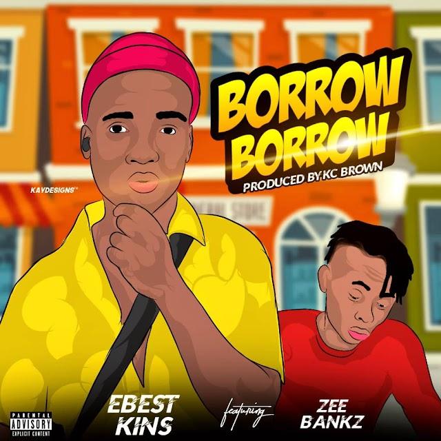 [Music] Ebest Kins Ft. Zee Bankz - Borrow