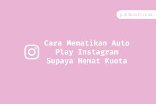 Cara Mematikan Auto Play Instagram Supaya Hemat Kuota