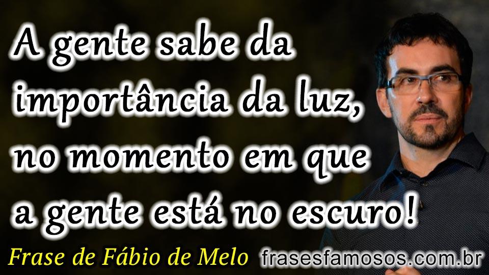 A Gente Sabe Da Importância Da Luz Frase Padre Fabio De Melo