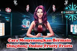 Cara Menyenangkan Bermain Dingdong Online Fruity Fruits