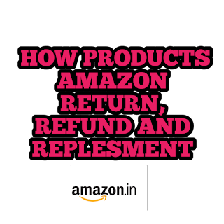 HOW TO AMAZON RETURNE , REFUNDS AND REPLACEMENT