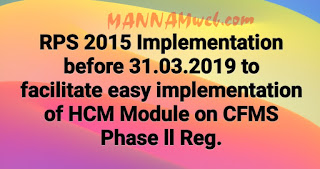 RPS 2015 Implementation before 31.03.2019 to  facilitate easy implementation of HCM Module on CFMS Phase ll Reg.  Circular Memo