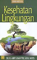 Kesehatan Lingkungan Edisi Ketiga Pengarang : DR. H. Arif Sumantri, SKM, M Kes Penerbit : Kencana
