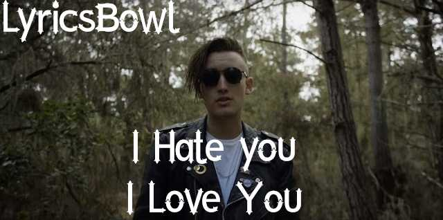 I Hate You I Love You Lyrics- Gnash | LyricsBowl