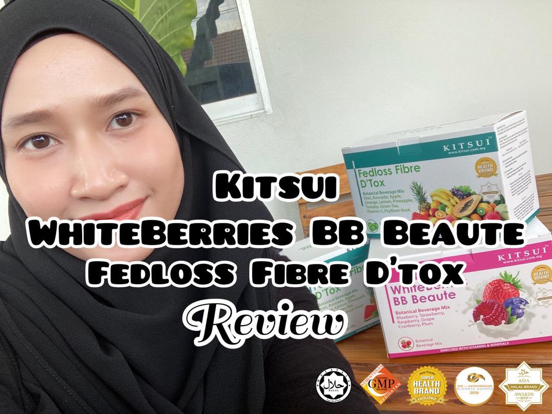Kitsui Whiteberries BB Beaute dan Kitsui Fedloss Fibre D'tox Review