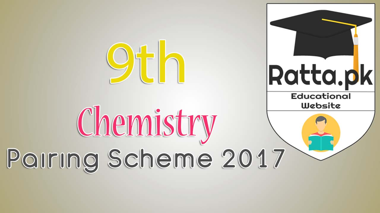 9th Chemistry Pairing Scheme 2017 - Matric 9th class Assessment Scheme