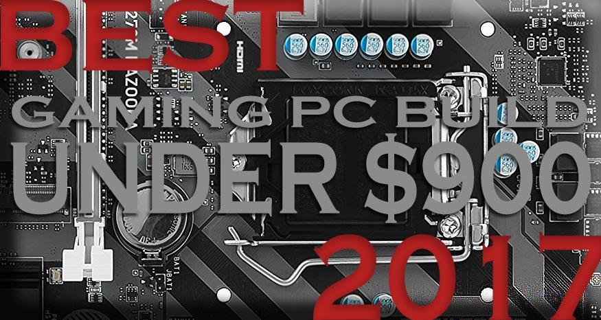 Best Gaming PC Build Under $900 2017