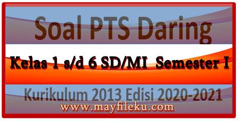 Soal PTS Semester 1 Kelas 1,2,3,4,5,6 SD/MI Edisi 2020-2021