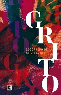 Grito, de Godofredo de Oliveira Neto - Editora Record