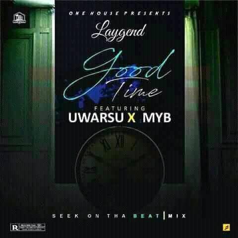 Laygend ft Uwarsu,M.Y.B Goodtimes