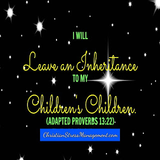 I will leave an inheritance to my children's children. (Adapted 13:22)