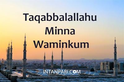 Arti Taqabbalallahu Minna Waminkum Dan Cara Menjawabnya
