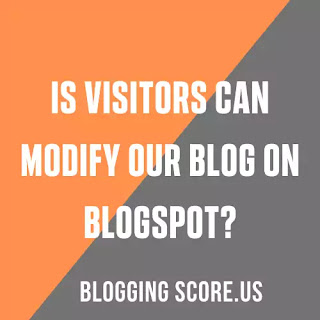 Is Visitors Can Modify Our Blog On Blogspot